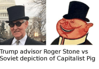Roger, Trump, and Capitalist: Trump advisor Roger Stone vs  Soviet depiction of Capitalist Pig