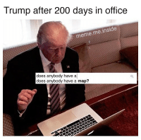 Bailey Jay, Meme, and Memes: Trump after 200 days in office  meme.me inside  does anybody have a  does anybody have a map? Anybody maybe happen to know how the hell to do this? I don't know if you can tell but this is me just pretending to know (LYRIC CHAIN)