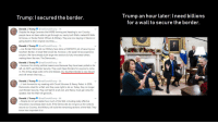 Crime, Politics, and Mexico: Trump an hour later. I need billions  for a wall tosecure the border.  Trump: lI secured the border.  Donald J. Trump@realDonaldTrump 7h  Despite the large Caravans that WERE forming and heading to our Country,  people have not been able to get through our newly built Walls, makeshift Walls  & Fences, or Border Patrol Officers & Military. They are now staying in Mexico or  going back to their original countries..  Donald J. Trump@realDonaldTrump 7h  e, Border Patrol and our Military have done a FANTASTIC job of securing our  Southern Border. A Great Wall would be, however, a far easier & less expensive  solution. We have aeady built large new sections & fully renovated others,  making them like new. The Democrats,  Donald J. Trump@realDonaldTrump 6h  ...however, for strictly political reasons and because they have been pulled so far  left, do NOT want Border Security. They want Open Borders for anyone to come  in. This brings large scale crime and disease. Our Southern Border is now Secure  and will remain that way  Donald J. Trump@realDonaldTrump 6h  look forward to my meeting with Chuck Schumer & Nancy Pelosi. In 2006,  Democrats voted for a Wall, and they were right to do so. Today, they no longer  want Border Security. They will fight it at all cost, and Nancy must get votes for  Speaker. But the Wall will get built...  Donald J. Trump@realDonaldTrump 6h  People do not yet realize how much of the Wall, including really effective  renovation, has already been built. If the Democrats do not give us the votes to  secure our Country, the Military will build the remaining sections of the Wall. They  know how important it is!