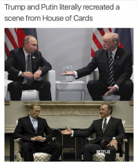 Funny, House, and House of Cards: Trump and Putin literally recreated a  scene from House of Cards  LIX 😳😳😳 https://t.co/98b4yqXfIE