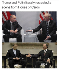House, House of Cards, and Putin: Trump and Putin literally recreated a  scene from House of Cards  LIX