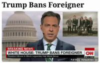 """cnn.com, Energy, and Memes: Trump Bans Foreigner  BREAKING NEWS  WHITE HOUSE: TRUMP BANS FOREIGNER CNN  President Moves to Block Legendary Hair Metal Group  Full Story: thehardtimes.net """"Look, Foreigner are a bunch of losers who play low-energy, overrated noise. I'm surprised they can even speak English."""""""