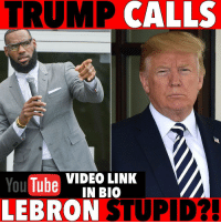 Memes, Twitter, and Fuck: TRUMP CALLS  VIDEO LINK  Tube  LEBRON STUPID?!  You TubeIN BIO He ATTACKED LeBron on Twitter! I had to fuck Trump up on this video!! Video link in my bio! Subscribe!