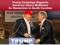 America, Help, and Tomorrow: Trump Campaign Supports  Governor Henry McMaster  for Reelection in South Carolina  MAKE AMERICA  AG  SOUTH CNA  TRUMP  DonaldITrum .com r SOUTH CAROLINA: GET OUT AND VOTE TOMORROW FOR GOVERNOR HENRY MCMASTER!!  The great State of South Carolina needs Henry's leadership to continue to grow the economy with the help of our historic tax cuts.