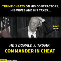 Funniest Memes Mocking Trump: http://abt.cm/22m2YS4  Thanks to Occupy Democrats for this one: TRUMP CHEATS ON HIS CONTRACTORS,  HIS WIVES AND HIS TAXES.  DUMP  TRUMP  Change your  file pic!  HE'S DONALD J. TRUMP  COMMANDER IN CHEAT  OCCUPY DEMOCRATS Funniest Memes Mocking Trump: http://abt.cm/22m2YS4  Thanks to Occupy Democrats for this one