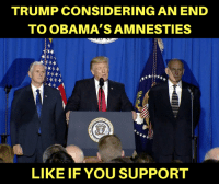Memes, 🤖, and Leaks: TRUMP CONSIDERING AN END  TO OBAMA'S AMNESTIES  LIKE IF YOU SUPPORT Leaked documents show that Pres. Trump may release an executive order to end Pres. Obama's executive amnesties. Click LIKE if you think Obama's amnesties should be ended! http://www.vox.com/policy-and-politics/2017/1/25/14390106/leaked-drafts-trump-immigrants-executive-order