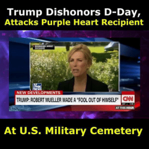 "cnn.com, News, and Wow: Trump Dishonors D-Day,  Attacks Purple Heart Recipient  INGRAHAM ANGLE  EXCLUSIVE  NEWS  NEW DEVELOPMENTS  TRUMP: ROBERT MUELLER MADE A ""FOOL OUT OF HIMSELF"" CNN  SSP A 568  AT THIS HOUR  At U.S. Military Cemetery WOW. This is reprehensible.  Video by Really American host Benjamin Dixon"
