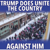 Memes, Boston, and Denver: TRUMP DOES UNITE  THE COUNTRY  AGAINST HIM Half a million people at the Women's March on Washington in DC. 250,000 in Chicago. 100,000 in Denver. 150,000 in LA. 125,000 in Boston... and on and on across the country...  Donald Trump is definitely growing a movement — it's just not the one he had in mind!