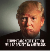 Memes, Http, and Trump: TRUMP FEARS NEXT ELECTION  WILL BE DECIDED BY AMERICANS. 25 Hilarious Midterm Election Memes: http://bit.ly/2EMRHoK