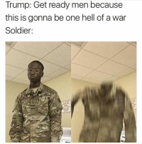Trump, Hell, and Trendy: Trump: Get ready men because  this is gonna be one hell of a war  Soldier: Heck to the no