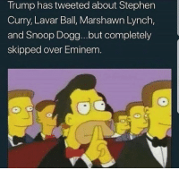 Hmm... Fo Real tho! 🤔: Trump has tweeted about Stephen  Curry, Lavar Ball, Marshawn Lynch,  and Snoop Dogg...but completely  skipped over Eminem Hmm... Fo Real tho! 🤔