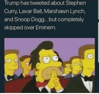 Eminem, Marshawn Lynch, and Snoop: Trump has tweeted about Stephen  Curry, Lavar Ball, Marshawn Lynch,  and Snoop Dogg...but completely  skipped over Eminem Hmm.... Fo Real tho! 🤔 https://t.co/fqJ8rIEUqG