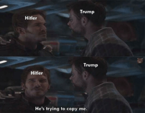 Trump thinks he will be that great: Trump  Hitler  Trump  Hitler  He's trying to copy me. Trump thinks he will be that great
