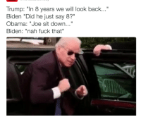 "Blackpeopletwitter, Funny, and Lmao: Trump: ""In 8 years we will look back...""  Biden ""Did he just say 8?""  Obama: ""Joe sit down...""  Biden: ""nah fuck that"" You better be Putin those tiny little fists up. #meme #funny #blackpeopletwitter #lmao"