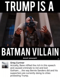 Bane, Memes, and Riot: TRUMP IS A  BATMAN VILLAIN  Greg Curtner  Actually, Bane vilified the rich in this speech  and caused criminals to riot and loot  Gotham  the way Bernie Sanders did and his  supporters are currently doing to cities  protesting Trump (GC)