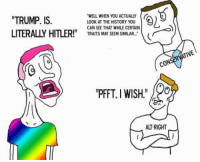 Go like Edgy Memes and Fashy Dreams 2: The Führer's Body Double Also, this meme is a classic: TRUMP. IS  LITERALLY HITLER!  WEL WHEN YOU ACTUALLY  LOOK AT THE HISTORY YOU  CAN SEE THAT WHILECERTAIN  TRAITS MAY SEEM SIMILAR..  CONSERVATIVE  ALT RIGHT Go like Edgy Memes and Fashy Dreams 2: The Führer's Body Double Also, this meme is a classic