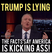 America, Ass, and Facts: TRUMP IS LYING  OCCUPY DEMOCRATS  THE FACTS SAY AMERICA  IS KICKING ASS! YES!! Sorry Trump, but Pres. Obama ALREADY made America great!  Video by Occupy Democrats, LIKE our page for more!