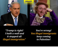 """Land-thieves who came to #Palestine, empty -handed seeking refuge, now are proud of their #Apartheid wall that stops #Palestinians!: """"Trump is right!  I built a wall and  it stopped all  illegal immigration""""  You're wrong!  You illegal immigrants  keep coming  to Palestine! Land-thieves who came to #Palestine, empty -handed seeking refuge, now are proud of their #Apartheid wall that stops #Palestinians!"""