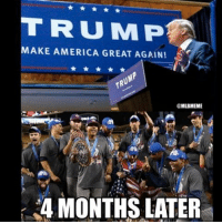 Coincidence or MAGA? Who cares? 🏆🇺🇸: TRUMP  MAKE AMERICA GREAT AGAIN!  MLBMEME  4 MONTHS LATER Coincidence or MAGA? Who cares? 🏆🇺🇸