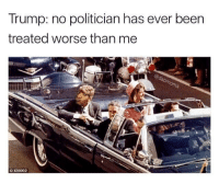 Blackpeopletwitter, Trump, and Hell: Trump: no politician has ever been  treated worse than me  X80002 <p>Jackie K was thick as hell though. (via /r/BlackPeopleTwitter)</p>