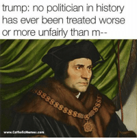 History, Trump, and Catholic: trump: no politician in history  has ever been treated worse  or more unfairly than m  www.CatholicMornos com