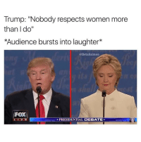 """The fact that some of you are injecting serious political opinions into the comments section of a meme is so crazy: Trump: """"Nobody respects women more  than I do  *Audience bursts into laughter  @Betasalmon  FOX  PRESIDENTIAL DEBATE The fact that some of you are injecting serious political opinions into the comments section of a meme is so crazy"""