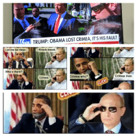 Trump is right. It is Obama's fault.: TRUMP: OBAMA LOST CRIMEA, IT'S HIS FAULT  Let me be clear-  Knock-knock  Who's there?  Crimea who?  Crimea river.  Crimea  IC Trump is right. It is Obama's fault.