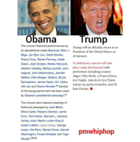 Obama Trump 😂😂😂😂😂: Trump  Obama  The concert featured performances by  Trump will be officially sworn in as  (in alphabetical order Beyoncé, Mary J.  President of the United States on  Blige, Jon Bon Jovi, Garth Brooks,  20 January.  Sheryl Crow, Renée Fleming, Caleb  Green, Josh Groban, Herbie Hancock,  A celebratory concert will take  Heather Headley, Bettye Lavette, John  place today [19 January with  Legend, John Mellencamp, Jennifer  performers including country  singer Toby Keith, 3 Doors Down,  Nettles, Pete Seeger, Shakira, Bruce  Jon Voight, America's Got Talent  Springsteen, James Taylor, U2, Usher  runner-up Jackie Evancho, and DJ  will.i.am and Stevie Wonder. 3) Several  Ravi Drums. O  of the songs performed had been used  by Obama's presidential campaign  The concert also featured readings of  historical passages by Jack Black,  Steve Carell, Rosario Dawson, Jamie  Foxx, Tom Hanks, Samuel L. Jackson,  Ashley Judd, Martin Luther King lll,  Queen Latifah, Laura Linney, George  Lopez, Kal Penn, Marisa Tomei, Denzel  pmwhiphop  Washington, Forest Whitaker and Tiger  Woods 13005 [6] Obama Trump 😂😂😂😂😂