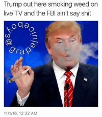 🤔 THiS SOME BULL SHiT @donaldtrumpdoingthings: Trump out here smoking weed on  live TV and the FBI ain't say shit  ran  11/1/16, 12:32 AM 🤔 THiS SOME BULL SHiT @donaldtrumpdoingthings