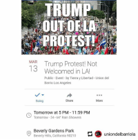 SHARE-REPOST! 🚨🚨🚨 DonaldTrump will be visiting Beverly Hills on Tuesday, March 13th. We are planning a massive protest to drive him out of Los Angeles! 🚩🚩 . PROTEST LOCATION: Beverly Gardens Park 9439 Santa Monica Blvd. BH, CA 90210 . We call on ALL organizations who stand against fascism, imperialism, capitalism, racism and all forms of hatred to join this action! We will release more information soon! ⚠️⚠️This will be the ONLY protest against Trump in Los Angeles because all of the organizations have joined forces for this action! Union del Barrio, the LA County Federation of Labor and all other orgs are working together on this action! Repost @uniondelbarriola • • • FASCISM IMPERIALISM BEVERLYHILLS FDT AntiCapitalist NotOurPresident: TRUMP  OUTOFLA  PROTEST  MAR Trump Protest! Not  13  Welcomed in LAU  Public Event by Tierra y Libertad - Union del  Barrio Los Angeles  Going  Share  More  Tomorrow at 5 PM 11:59 PM  Tomorrow 54-64 Rain Showers  Beverly Gardens Park  Beverly Hill, California 90210uniondelbarriola SHARE-REPOST! 🚨🚨🚨 DonaldTrump will be visiting Beverly Hills on Tuesday, March 13th. We are planning a massive protest to drive him out of Los Angeles! 🚩🚩 . PROTEST LOCATION: Beverly Gardens Park 9439 Santa Monica Blvd. BH, CA 90210 . We call on ALL organizations who stand against fascism, imperialism, capitalism, racism and all forms of hatred to join this action! We will release more information soon! ⚠️⚠️This will be the ONLY protest against Trump in Los Angeles because all of the organizations have joined forces for this action! Union del Barrio, the LA County Federation of Labor and all other orgs are working together on this action! Repost @uniondelbarriola • • • FASCISM IMPERIALISM BEVERLYHILLS FDT AntiCapitalist NotOurPresident