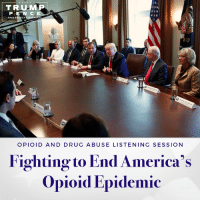 America, Life, and True: TRUMP  P E N C  MAKE AMERICA GREATAGAN  OPIOID AND DRUG A BUSE LISTEN ING SESSION  Fighting to End America's  Opioid Epidemic Drug abuse has become a crippling problem throughout the United States.  To end this epidemic, we must work together, trust each other and forge a true partnership based on the common ground of cherishing human life.