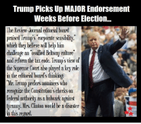 """Ossified: Trump Picks Up MAJOR Endorsement  Weeks Before Election...  The Review-Journal editorial board  praised Trumps eorporate sensibility,""""  which they believe will help him  challenge an """"ossified Beltway culture  and reform the tax code. Trump's view of  the Supreme Court also played a key role  in the editorial board's thinking  Mr. Trump prefers nominees who  recognize the Constitution S checks on  federal authority as a bulwark against  tyranny. Mrs. Clinton would be a disaster  in this regard"""