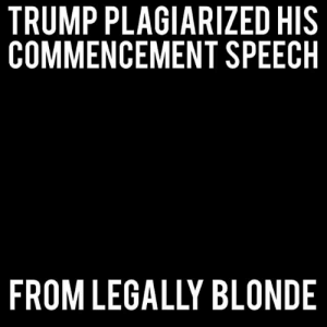 Gif, Tumblr, and Blog: TRUMP PLAGIARIZED HIS  COMMENCEMENT SPEECH  FROM LEGALLY BLONDE surprisebitch:  i cant believe that this ACTUALLY happened. i refuse to believe that we're not living in the twilight zone rn