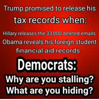 Memes, Obama, and Financial Aid: Trump promised to release his  tax records when  Hillary releases the 33,000 deleted emails  Obama reveals his foreign student  financial aid records  Democrats.  Why are you stalling?  What are you hiding? How about that...