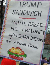LOL! Please SHARE and don't forget to LIKE the Proud Democrat!: TRUMP  SANDWICH  WHITE BREAD  FULL of BALONEY  w RUSSIAN DRESSING  and A Small Pickl LOL! Please SHARE and don't forget to LIKE the Proud Democrat!