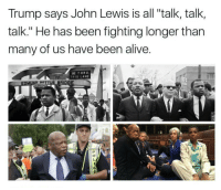 "Jimmy Carter, Martin, and Martin Luther King Jr.: Trump says John Lewis is all ""talk, talk,  talk."" He has been fighting longer than  many of us have been alive  80 THRU.  THIS LANE ""All talk? John Lewis is one of America's most courageous and forceful leaders – not only for Atlanta but also for the nation and the world. In the 1960s he was frequently arrested and beaten by police officers at protests, including ""Bloody Sunday"" in Selma, Alabama in 1965. He was an organizer of Martin Luther King Jr's march on Washington. He ran the Vista program under Jimmy Carter. He served on the Atlanta City Council. He's been reelected to Congress 14 times - leading Congress and the nation in support of gay rights and national health insurance; and against Clinton's welfare plan, Bush's Iraq War, and NSA wiretaps without warrants. His activism includes protests against genocide in Darfur (which got him arrested twice outside the Sudan embassy); a sit-in at the Capitol building advocating immigration reform, which got him arrested again; and he led a protest by Democrats demanding action on gun control in the wake of the Orlando nightclub shooting. John Lewis is the conscience of America. Donald Trump doesn't have the moral stature to kiss John Lewis's feet."" - Robert Reich. johnlewis civilrights martinlutherking mlkjr blacklivesmatter undocumented immigration HereToStay"