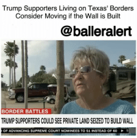 """Trump Supporters Living on Texas' Borders Consider Moving if the Wall is Built-blogged by @thereal__bee ⠀⠀⠀⠀⠀⠀⠀⠀⠀ ⠀⠀⠀⠀⠀⠀⠀⠀⠀ Texans who's supported Trump are now starting to realize that they might have cost themselves a loss. After realizing that some of them might be living in Mexico if his wall is built, supporters in Texas have been forced to move out of their homes. ⠀⠀⠀⠀⠀⠀⠀⠀⠀ ⠀⠀⠀⠀⠀⠀⠀⠀⠀ As part of a special report with CNN people spoke out and reflected on the impact the wall being built between the U.S. and Mexico would have on those living on the border. According to the network, there is already an extensive history of government lawsuits to take property from homeowners. With Trump intending to build the wall along the entire border, some of his supporters are now planning to fight his administration in court. ⠀⠀⠀⠀⠀⠀⠀⠀⠀ ⠀⠀⠀⠀⠀⠀⠀⠀⠀ One family even lost their farm in this never ending border battle between the U.S. and Mexico. Their farm was originally cut in half since part of it was in the U.S. and the other part was in Mexico. However, after trying to fight the matter in court, they ended up losing it all. ⠀⠀⠀⠀⠀⠀⠀⠀⠀ ⠀⠀⠀⠀⠀⠀⠀⠀⠀ """"It left us no property on the U.S. side of the border wall, including my house,"""" D'Ann Loop of Brownsville explained. """"Everything was behind — on the Mexican side of the U.S. border fence,"""" with her husband mentioned that they are forced to enter the U.S. through a locked gate. ⠀⠀⠀⠀⠀⠀⠀⠀⠀ ⠀⠀⠀⠀⠀⠀⠀⠀⠀ With hundreds of miles expected to be added on to Trump's proposed wall, thousands of land owners may have to sell their property to the government or stay and live with their new living arrangements. ⠀⠀⠀⠀⠀⠀⠀⠀⠀ ⠀⠀⠀⠀⠀⠀⠀⠀⠀ For Pat Bell of River Bend, she says while she did vote for Trump, she never supported his border wall plan, and now she may have to seek out a lawyer due to her home no longer being in Texas. ⠀⠀⠀⠀⠀⠀⠀⠀⠀ ⠀⠀⠀⠀⠀⠀⠀⠀⠀ For Bell and many others, they plan to fight it out in court for their properties.: Trump Supporters Living on Texa"""