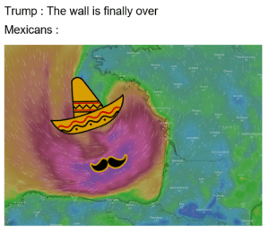 France, Trump, and Dank Memes: Trump The wall is finally  over  Mexicans  pnm  12  Sant Breuc  Chartres  15  13  Moret surLong  15  Rennes  dei  Laval  Le Mans  13  Orléans  15  Angers  13  Tourst  15  Nantes  13  B  arge  16  aRoche surYom  Pobers  13  143  Pamac  15  Montucon  18  FRANCE  Lmoges A  14  Clemone Ferand  Angoulfgne  16  13  Brve ia Garde  15  Bordeaux  13  Cahors  10  Roder  Agena  14  Mont de Marsan  12  Toulouse  Sanlende  14  17  A Canuna  12  Pau  Bibso  13  Sant Gadens  Lugo  15  Pamplonal  11  Perpian an Here is the reason of this storm name