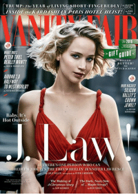 jlaw looking stunning as always :): TRUMP: The YEAR of LIVING SHORT-FINGEREDLY  CARTER  INSIDE the KARDASIILAN PIRIS HOTEL HEIST!  MARK  SEA  2016  GIFT GUIDE  WHAT DOES  PETER THIEL  BIGGER  REALLY WANT?  BETTER!  DAVID MARGO LICK  NO  TCRACKERS1  AIRBNB20  HALFWAY  TO WEST WORLD?  WHO HACKED  SILICON  Ey KATRINA BR00KER  VALLEYS  CROWN  JEWEL?  BRYAN  BURROUGH  Baby It's  Hot Outside  IF THERE'S ONE PERSON WHO CAN  REDEEM 2016. S THE FREEWHEELIN JENNIFER LAWRENCE  JUL  MILLER  PETER LINDBERGH  The Making of The Dark, Nasty Side  of... Maple Syrup  Christmas Story  SAM KASHNER  A RICH COHEN jlaw looking stunning as always :)