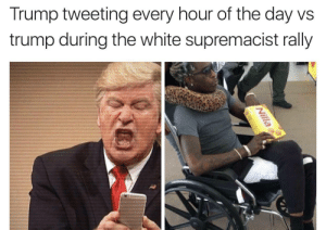 Twitter machine 🅱️roke by dennissmith06 FOLLOW HERE 4 MORE MEMES.: Trump tweeting every hour of the day vs  trump during the white supremacist rally  2. Twitter machine 🅱️roke by dennissmith06 FOLLOW HERE 4 MORE MEMES.