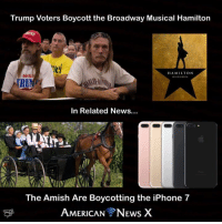 American News X [JC]: Trump Voters Boycott the Broadway Musical Hamilton  HAMILTON  DON  RUMP  In Related News...  The Amish Are Boycotting the iPhone 7  AMERICAN NEws X American News X [JC]