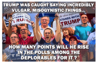 via Lucid Nation: TRUMP WAS CAUGHT SAYING INCREDIBLY  VULGAR, MISOGYNISTIC THINGS...  STANDS WITH  STANDS  LINN  HOW MANY POINTS WILL HE RISE  IN THE POLLS AMONG THE  DEPLORABLES FOR IT?  MACE AME via Lucid Nation