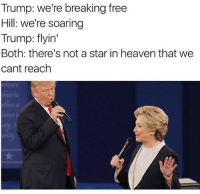 Heaven, Memes, and Break: Trump: we're breaking free  Hill: we're soaring  Trump: flyin'  Both: there's not a star in heaven that we  cant reach