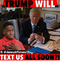 Iphone, Memes, and Samsung: TRUMP  WILL  IG: @JamesJeffersonJ  TEXT US ALL S0ON?! Trump might send a text message to everyone tomorrow...🐸☕️ . . donaldtrump donnie presidenttrump trumptext iphone samsung