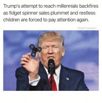 Children, Fake, and Memes: Trump's attempt to reach millennials backfires  as fidget spinner sales plummet and restless  children are forced to pay attention again.  @highfiveexpert @trumpmeetstheinternet is a political page you can trust. Check out @trumpmeetstheinternet your fake news headquarters!