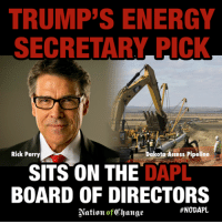 TRUMP'S ENERGY  SECRETARY RICK  akota Access Pipeline  Rick Perry  SITS ON THE  DAPL  BOARD OF DIRECTORS  #NODAPL  Nation of Thange Image from Nation of Change
