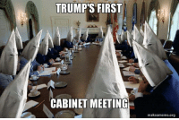 Laugh or cry?: TRUMP'S FIRST  CABINET MEETING  make ameme.org Laugh or cry?