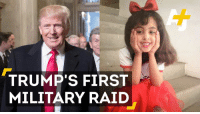 Memes, Military, and 🤖: TRUMP'S FIRST  MILITARY RAID An 8-year-old American girl was killed in President Trump's first military operation.