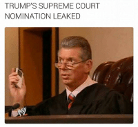 Supremeness: TRUMP'S SUPREME COURT  NOMINATION LEAKED