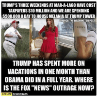 """The parallel Universe of the Trumpeteers -they have nothing but lies, ignorance and bigotry. Here are the facts http://buff.ly/2lrAHcU: TRUMP'S THREE WEEKENDS AT MAR-A-LAGO HAVE COST  TAXPAYERS $10 MILLIONANDWE ARE SPENDING  S500,000 A DAY TO HOUSE MELANIA ATTRUMP TOWER  OURCE THE WASHINGTON POST  TRUMP  TRUMP HAS SPENTMORE ON  VACATIONS IN ONE MONTH THAN  OBAMA DID IN A FULL YEAR. WHERE  IS THE FOX """"NEWS"""" OUTRAGE NOW?  OCCUPY  DEMOCRATS The parallel Universe of the Trumpeteers -they have nothing but lies, ignorance and bigotry. Here are the facts http://buff.ly/2lrAHcU"""